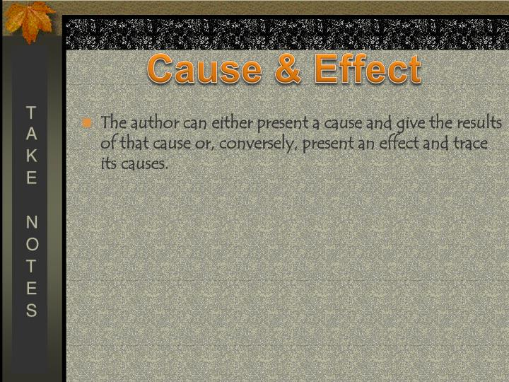 The author can either present a cause and give the results of that cause or, conversely, present an effect and trace its causes.