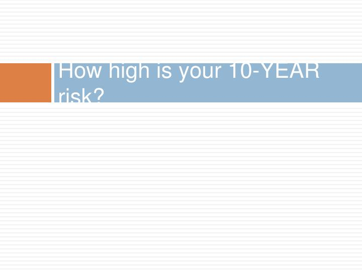 How high is your 10-YEAR risk?