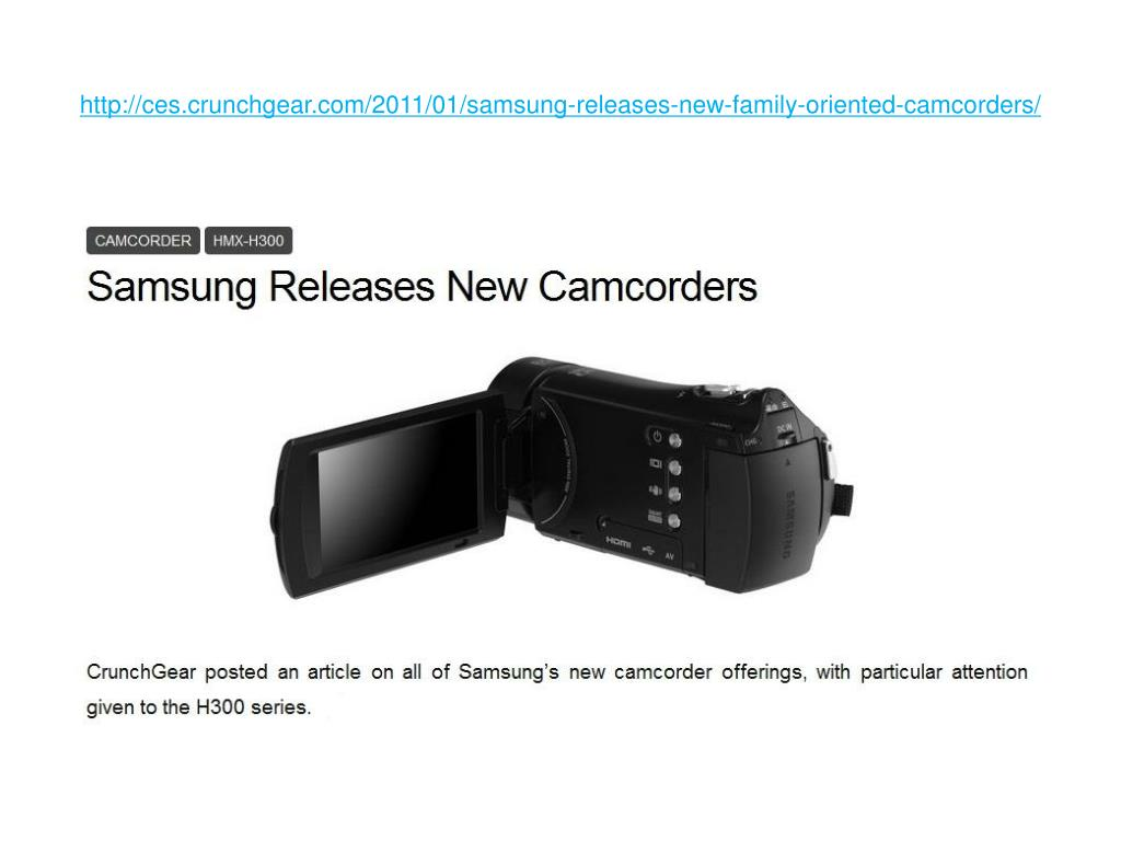 http://ces.crunchgear.com/2011/01/samsung-releases-new-family-oriented-camcorders/