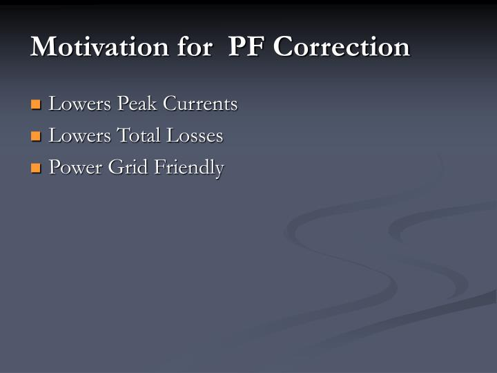 Motivation for  PF Correction