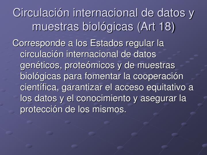 Circulación internacional de datos y muestras biológicas (Art 18)