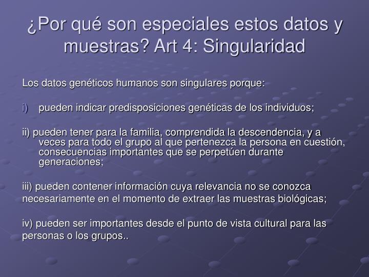¿Por qué son especiales estos datos y muestras? Art 4: Singularidad