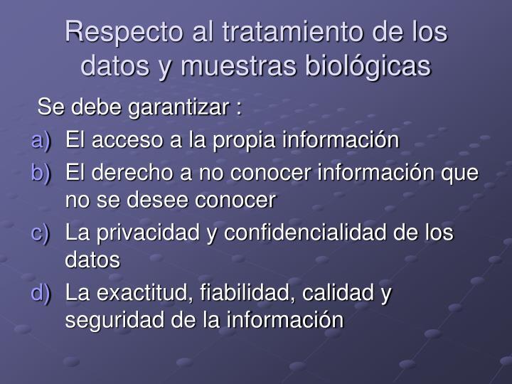 Respecto al tratamiento de los datos y muestras biológicas