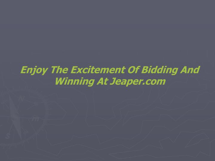 Enjoy The Excitement Of Bidding And Winning At Jeaper.com