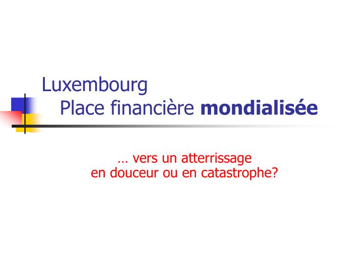Luxembourg place financi re mondialis e