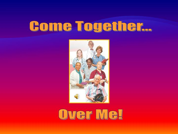 Come Together…