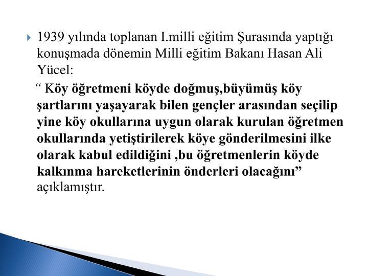 1939 ylnda toplanan I.milli eitim urasnda yapt konumada dnemin Milli eitim Bakan Hasan Ali Ycel: