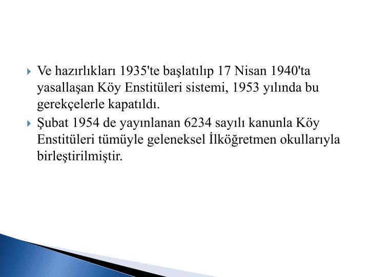 Ve hazrlklar 1935'te balatlp 17 Nisan 1940'ta yasallaan Ky Enstitleri sistemi, 1953 ylnda bu gerekelerle kapatld.
