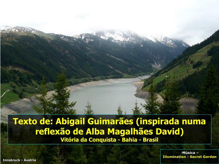 Texto de: Abigail Guimarães (inspirada numa reflexão de Alba Magalhães David)