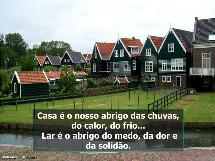 Casa é o nosso abrigo das chuvas, do calor, do frio...