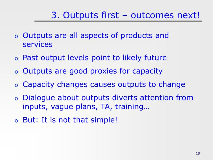 3. Outputs first – outcomes next!