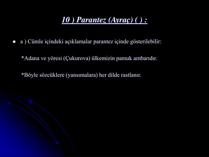 10 ) Parantez (Ayraç) ( ) :