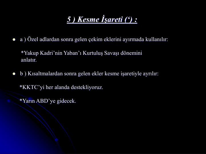 5 ) Kesme İşareti (') :