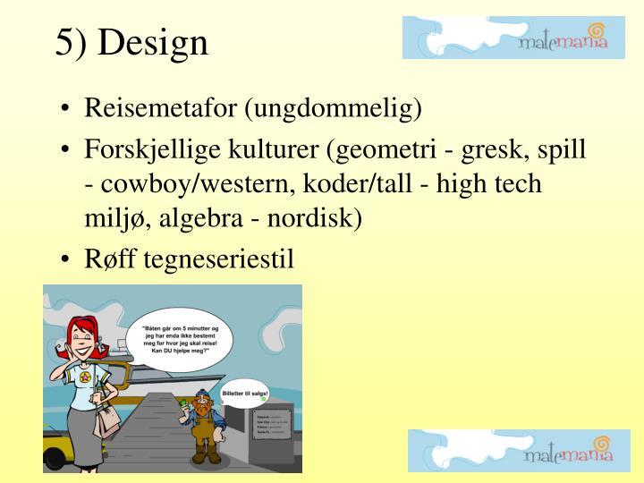 5) Design