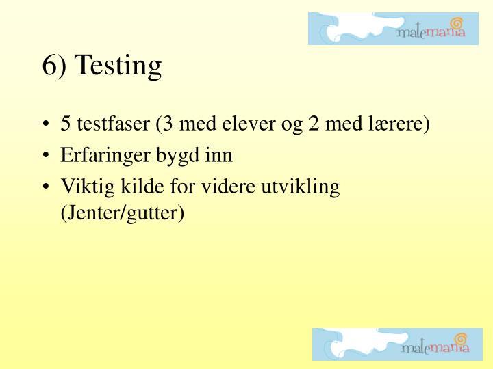 6) Testing