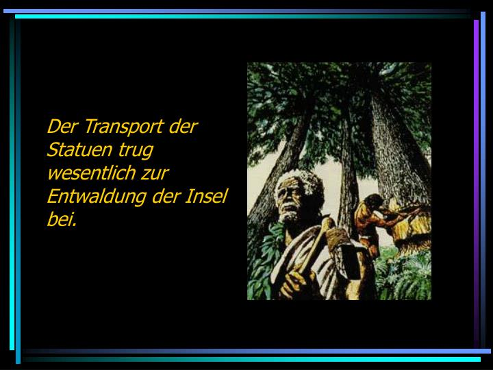Der Transport der Statuen trug wesentlich zur Entwaldung der Insel bei.