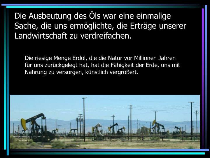 Die Ausbeutung des Öls war eine einmalige Sache, die uns ermöglichte, die Erträge unserer Landwirtschaft zu verdreifachen.