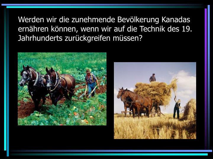 Werden wir die zunehmende Bevölkerung Kanadas ernähren können, wenn wir auf die Technik des 19. Jahrhunderts zurückgreifen müssen?