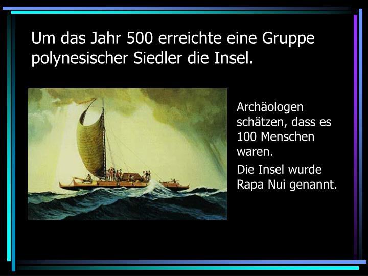 Um das Jahr 500 erreichte eine Gruppe polynesischer Siedler die Insel.