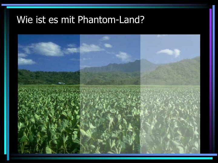 Wie ist es mit Phantom-Land?
