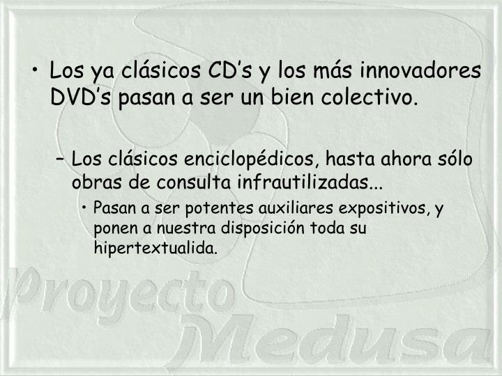 Los ya clásicos CD's y los más innovadores DVD's pasan a ser un bien colectivo.