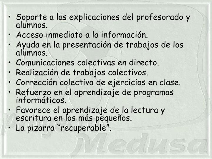 Soporte a las explicaciones del profesorado y alumnos.