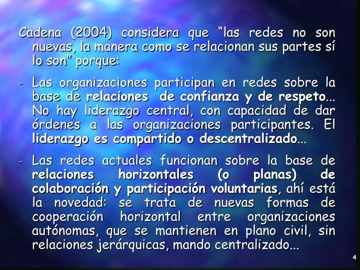 """Cadena (2004) considera que """"las redes no son nuevas, la manera como se relacionan sus partes sí lo son"""" porque:"""