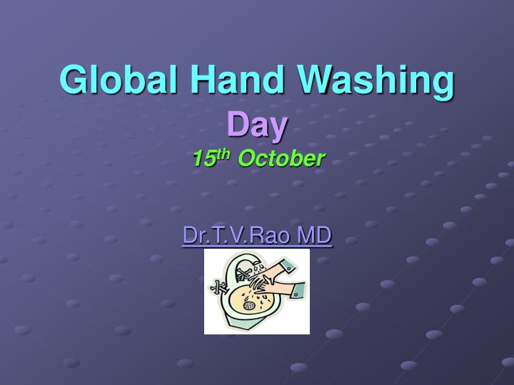 Global hand washing day 15 th october