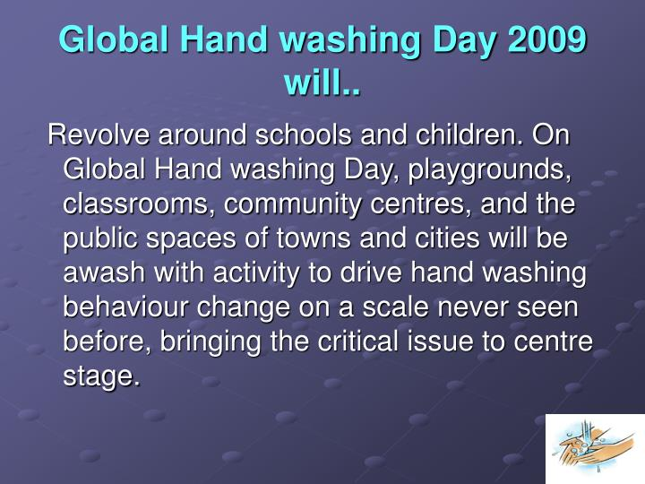 Global Hand washing Day 2009 will..