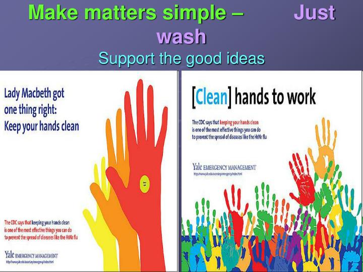 Make matters simple –