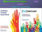 make matters simple just wash support the good ideas