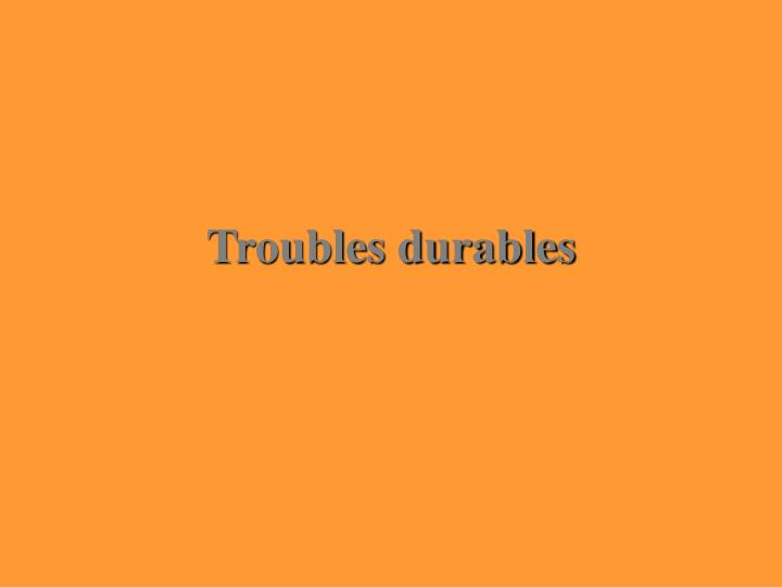 Troubles durables