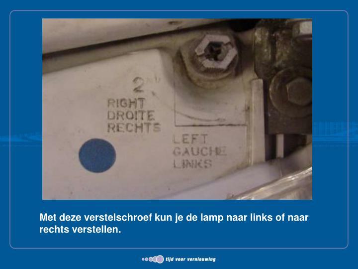 Met deze verstelschroef kun je de lamp naar links of naar rechts verstellen.