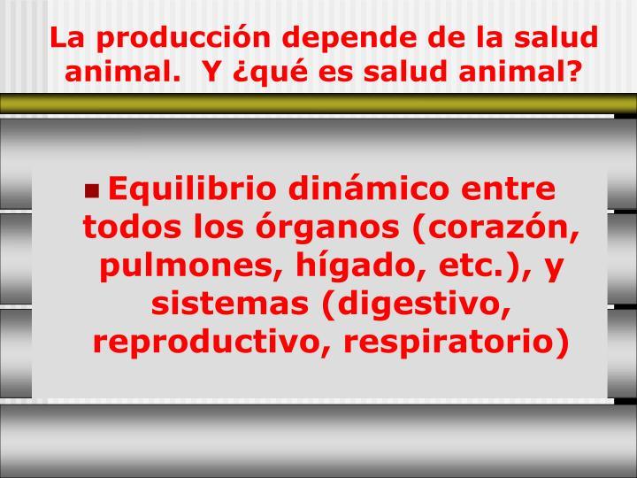 La producción depende de la salud animal.  Y ¿qué es salud animal?