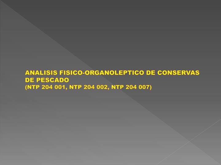 ANALISIS FISICO-ORGANOLEPTICO DE CONSERVAS DE PESCADO