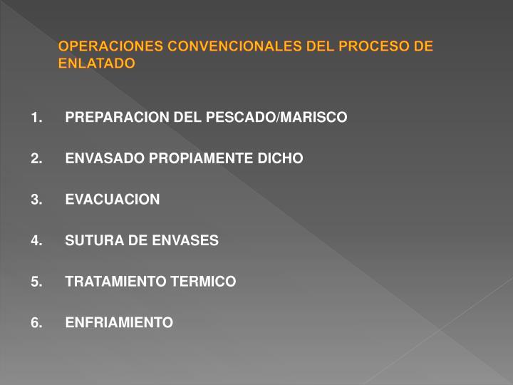 OPERACIONES CONVENCIONALES DEL PROCESO DE ENLATADO