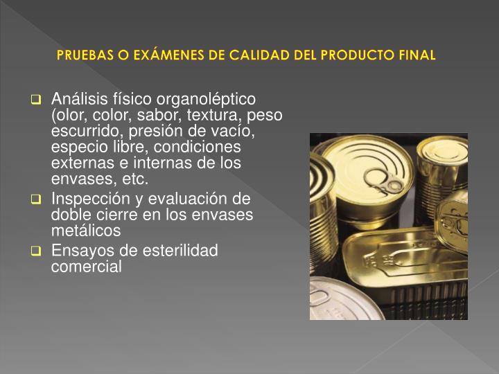 PRUEBAS O EXÁMENES DE CALIDAD DEL PRODUCTO FINAL