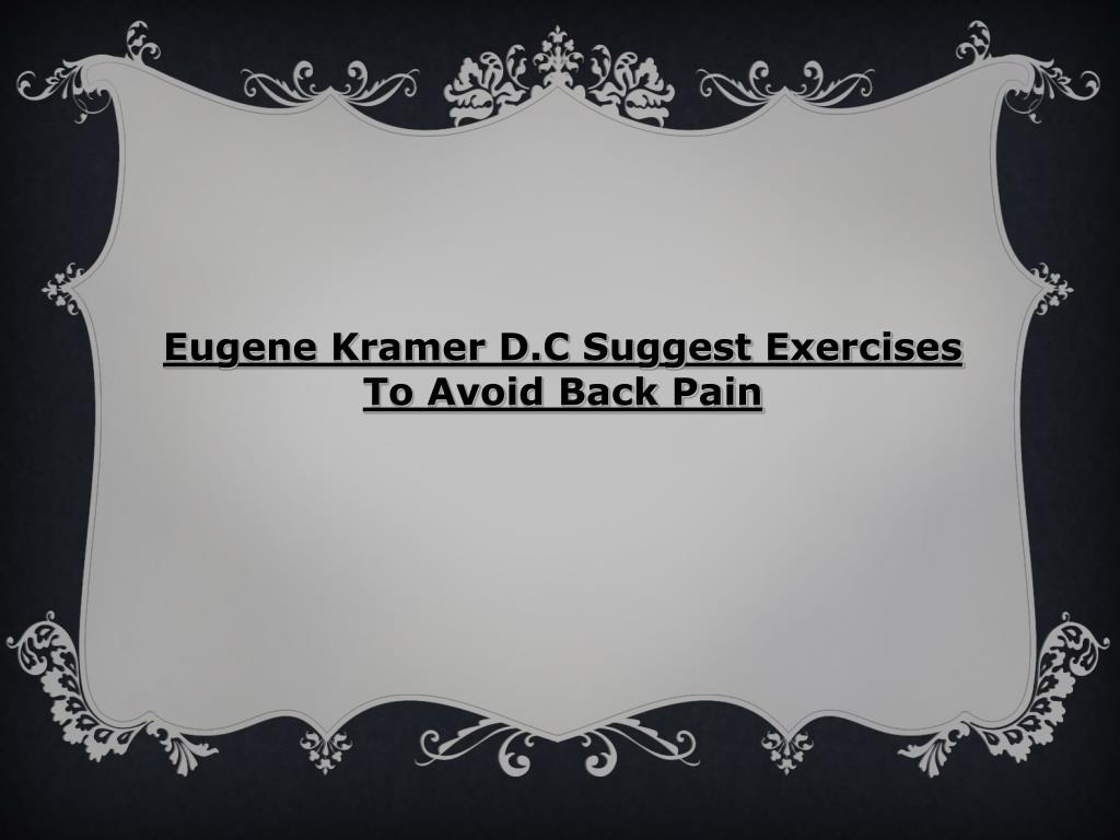 Eugene Kramer D.C Suggest Exercises To Avoid Back Pain