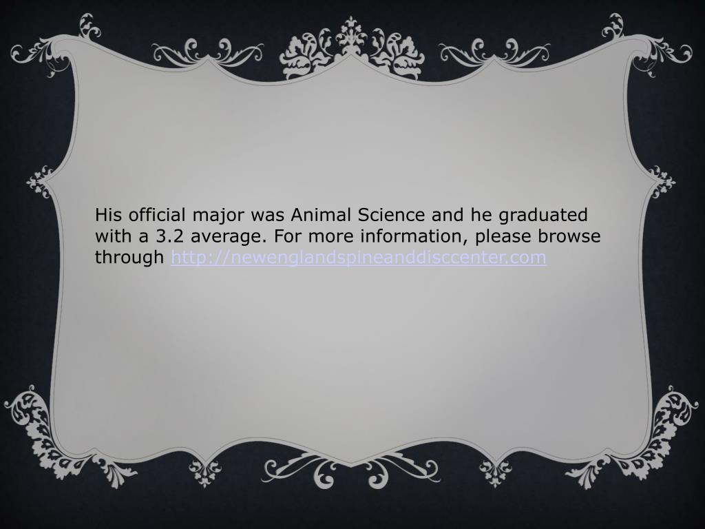 His official major was Animal Science and he graduated with a 3.2 average. For more information, please browse through