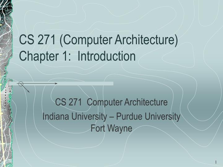 Cs 271 computer architecture chapter 1 introduction