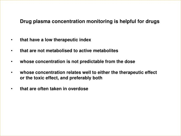 Drug plasma concentration monitoring is helpful for drugs