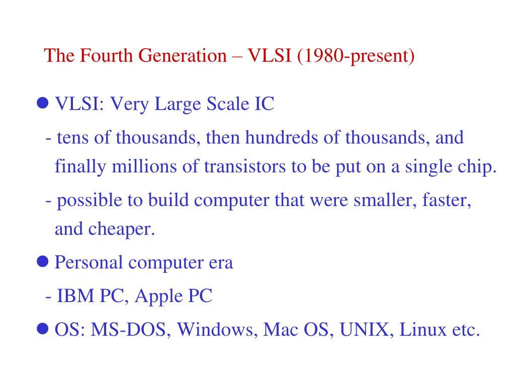 The Fourth Generation – VLSI (1980-present)