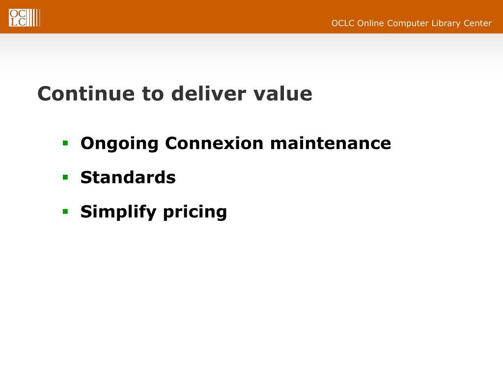 Continue to deliver value