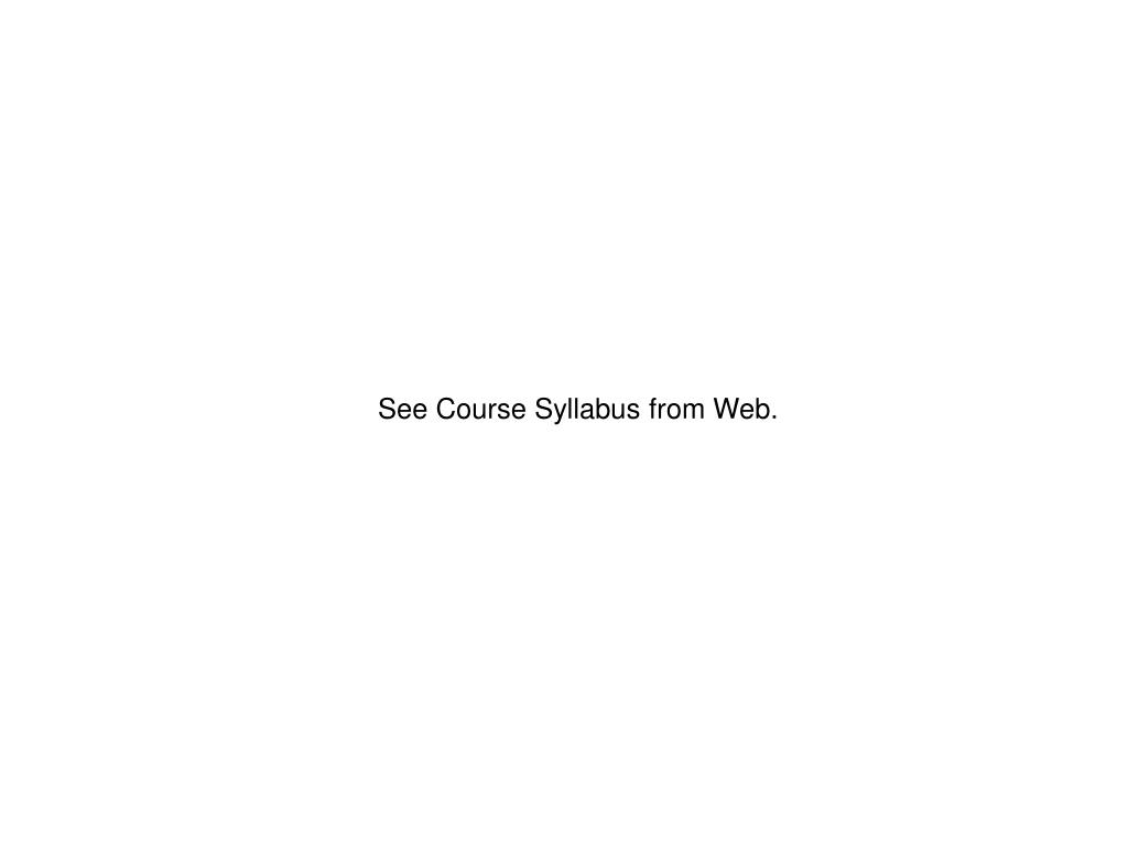 See Course Syllabus from Web.