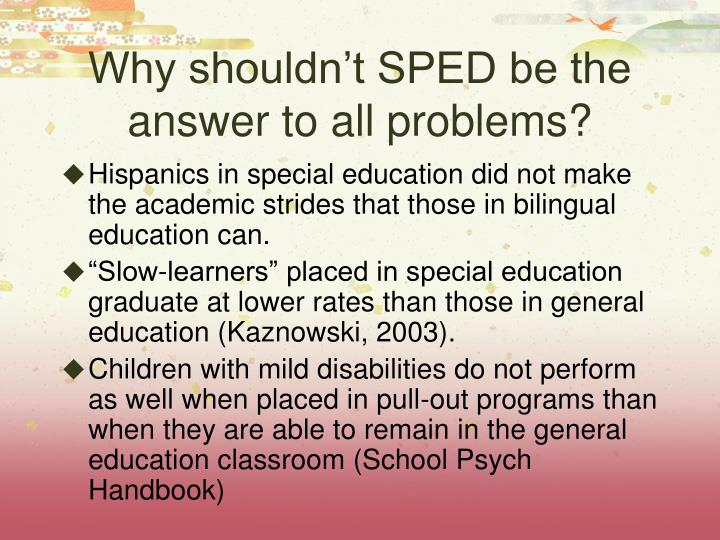 Why shouldn't SPED be the answer to all problems?