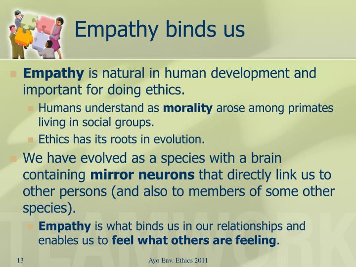 Empathy binds us