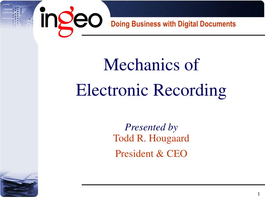 mechanics of electronic recording presented by todd r hougaard president ceo