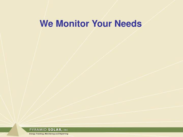 We Monitor Your Needs