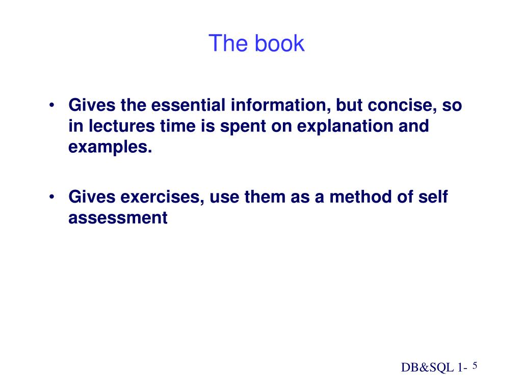 Gives the essential information, but concise, so in lectures time is spent on explanation and examples.