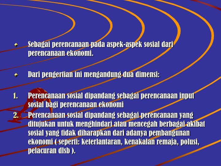 Sebagai perencanaan pada aspek-aspek sosial dari perencanaan ekonomi.